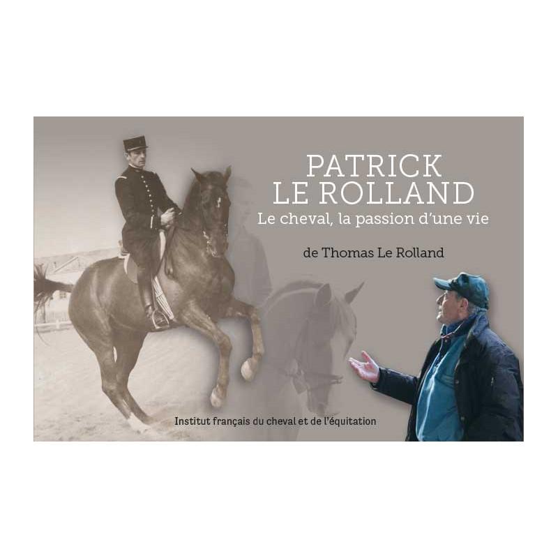 Patrick Le Rolland - Le cheval, la passion d'une vie